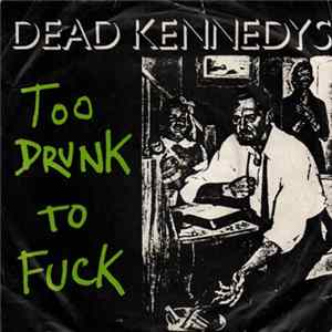 Dead Kennedys - Too Drunk To Fuck mp3